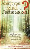 Aren't You Glad Jesus Asked?, Gregory, Frank, 0892655410
