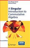 A Singular Introduction to Commutative Algebra, Greuel, Gert-Martin and Pfister, Gerhard, 3540735410