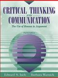 Critical Thinking and Communication : The Use of Reason in Argument, Inch, Edward S. and Warnick, Barbara, 0205335411