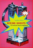 Seeing Ghosts : 9/11 and the Visual Imagination, Engle, Karen, 0773535411
