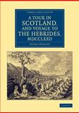 A Tour in Scotland, and Voyage to the Hebrides 1772, Pennant, Thomas, 110807541X