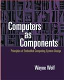 Computers as Components : Principles of Embedded Computing Systems Design, Wolf, Wayne H., 155860541X