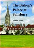 The Bishop's Palace at Salisbury, Smith, Peter L., 1904965415