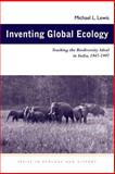 Inventing Global Ecology : Tracking the Biodiversity Ideal in India, 1947-1997, Lewis, Michael L., 0821415417