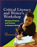 Critical Literacy and the Writer's Workshop : Bringing Purpose and Passion to Student Writing, Heffernan, Lee Ann, 0872075419