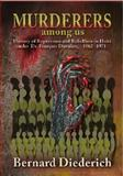 Murderers among Us : History of Repression and Rebellion in Haiti under Dr. Francis (Papa Doc) Duvalier (1962--1971), Diederich, Bernard, 1558765417