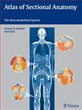 Atlas of Sectional Anatomy : The Musculoskeletal System, Möller, Torsten B. and Reif, Emil, 3131465417