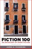 Fiction 100 : An Anthology of Short Fiction, James H. Pickering, 0205175414