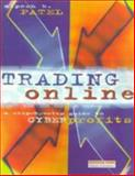 Trading Online : A Step-By-Step Guide to Cyber Profits, Patel, Alpesh B., 0273635417