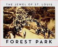 Forest Park : The Jewel of St. Louis, Weiss, Richard H., 0979605415