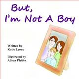 But, I'm Not a Boy!, Katie Leone, 1494855410