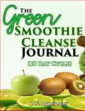 The Green Smoothie Cleanse Journal (10 Day Cycle), J. Anderson, 1499595417