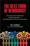 The Next Form of Democracy : How Expert Rule Is Giving Way to Shared Governance... and Why Politics Will Never Be the Same, Leighninger, Matt, 082651541X