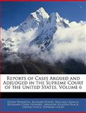 Reports of Cases Argued and Adjudged in the Supreme Court of the United States, Henry Wheaton, 1144685419