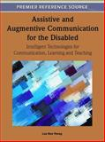 Assistive and Augmentive Communication for the Disabled : Intelligent Technologies for Communication, Learning and Teaching, Lau Bee Theng, 1609605411