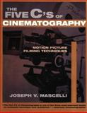 The Five C's of Cinematography : Motion Picture Filming Techniques, Mascelli, Joseph V., 187950541X