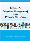 Effective Behaviour Management in the Primary Classroom, Shelton, Fiona and Brownhill, Simon, 0335225411