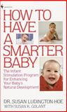 How to Have a Smarter Baby, Susan K. Golant and Susan Ludington-Hoe, 0553265415