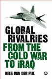 Global Rivalries from the Cold War to Iraq, Van Der Pijl, Kees, 0745325416