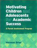 Motivating Children and Adolescents for Academic Success (Book and CD) : A Parent Involvement Program, Brier, Norman, 0878225412