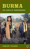 Burma : The Curse of Independence, Tucker, Shelby, 0745315410