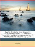 Sancti Ephraem Syri Hymni et Sermones Quos Ed , Lat Donavit, Variis Lectionibus Instruxit, Notis et Prolegomenis Illustr T J Lamy, Anonymous and Anonymous, 1149235411