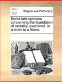 Some Late Opinions Concerning the Foundation of Morality, Examined in a Letter to a Friend, See Notes Multiple Contributors, 1170235417
