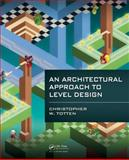 An Architectural Approach to Level Design, Christopher W. Totten, 1466585412