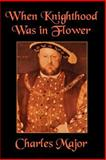 When Knighthood Was in Flower, Caskoden, Edwin, 1557425418