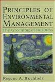 Principles of Environmental Management : The Greening of Business, Buchholz, Rogene A., 0137205414