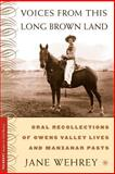 Voices from This Long Brown Land : Oral Recollections of Owens Valley Lives and Manzanar Pasts, Wehrey, Jane, 0312295413