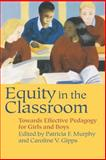 Equity in the Classroom : Towards Effective Pedagogy for Girls and Boys, Caroline V. Gipps, 0750705418