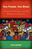One People, One Blood : Ethiopian-Israelis and the Return to Judaism, Seeman, Don, 0813545412