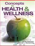 Concepts in Health and Wellness, Robinson, James and McCormick, Deborah J., 1418055417