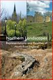 Northern Landscapes : Representations and Realities of North-East England, , 184383541X