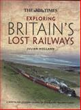 The Times Exploring Britain's Lost Railways, Julian Holland, 0007505418