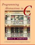 Programming Abstractions in C : A Second Course in Computer Science, Roberts, Eric S., 0201545411