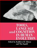Tools, Language and Cognition in Human Evolution, Gibson, Kathleen R. and Ingold, Tim, 052148541X