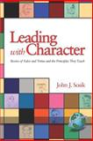 Leading with Character : Stories of Valor and Virtue and the Principles They Teach, Sosik, John J., 1593115415