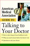 American Medical Association Guide to Talking to Your Doctor, Angela Perry and American Medical American Medical Association, 1620455412