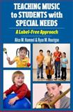 Teaching Music to Students with Special Needs : A Label-Free Approach, Hammel, Alice and Hourigan, Ryan M., 0195395417
