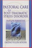 Pastoral Care for Post-Traumatic Stress Disorder : Healing the Shattered Soul, Dalene C. Fuller Rogers, Harold G Koenig, 0789015412