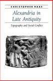 Alexandria in Late Antiquity : Topography and Social Conflict, Haas, Christopher, 0801885418