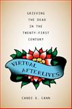 Virtual Afterlives : Grieving the Dead in the Twenty-First Century, Cann, Candi K., 0813145414
