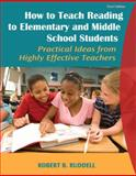 How to Teach Reading to Elementary and Middle School Students : Practical Ideas from Highly Effective Teachers, Ruddell, Robert B., 0205625428