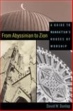 From Abyssinian to Zion : A Guide to Manhattan's Houses of Worship, Dunlap, David W., 0231125429