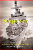 Seapower : A Guide for the Twenty-First Century, Till, Geoffrey, 0714655422