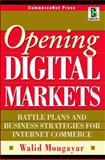Opening Digital Markets : Battle Plans and Business Strategies for Internet Commerce, Mougayar, Walid, 0070435421