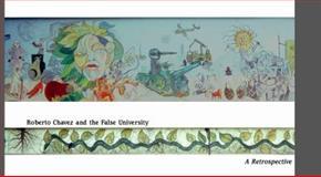 Roberto Chavez and the False University : A Retrospective, Venegas, Sybil and Moreno, William, 0692255427