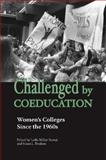 Challenged by Coeducation : Women's Colleges since The 1960s, , 0826515428